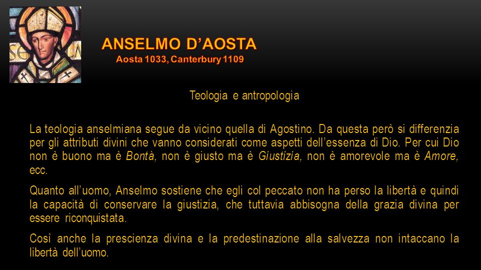Teologia e antropologia La teologia anselmiana segue da vicino quella di Agostino. Da questa però si differenzia per gli attributi divini che vanno co