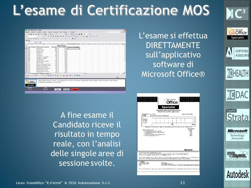 Liceo Scientifico E.Fermi & TESI Automazione S.r.l. 11 Lesame si effettua DIRETTAMENTE sullapplicativo software di Microsoft Office® A fine esame il C