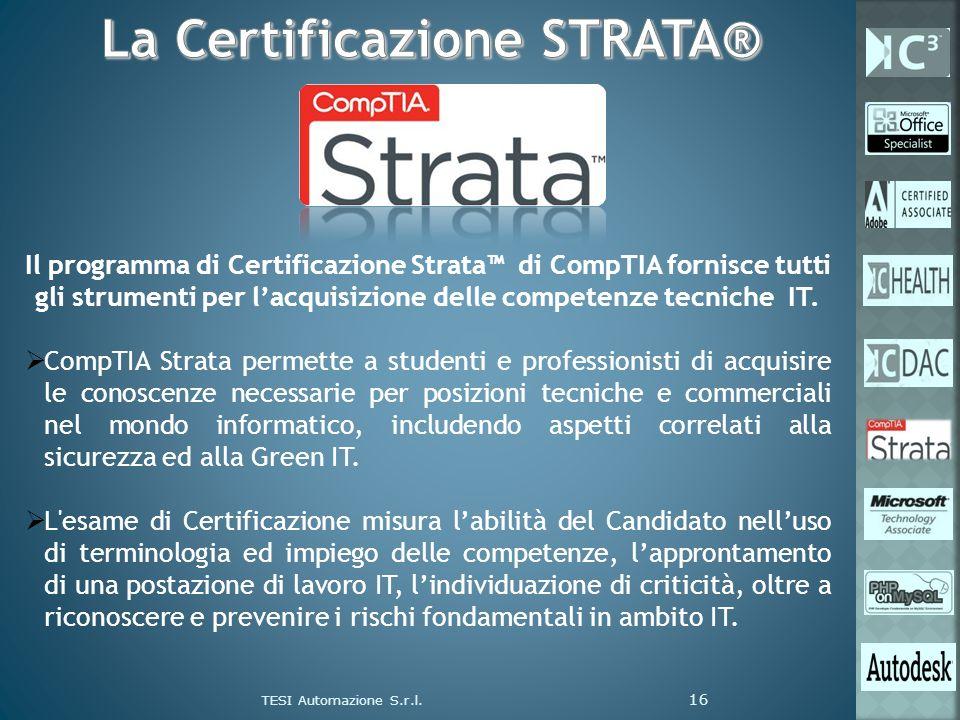 TESI Automazione S.r.l. 16 Il programma di Certificazione Strata di CompTIA fornisce tutti gli strumenti per lacquisizione delle competenze tecniche I