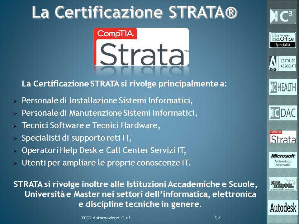 La Certificazione STRATA si rivolge principalmente a: Personale di Installazione Sistemi Informatici, Personale di Manutenzione Sistemi Informatici, T