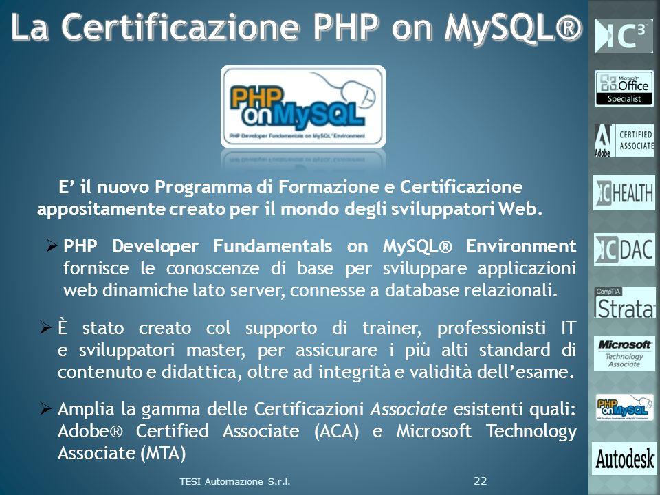TESI Automazione S.r.l. 22 E il nuovo Programma di Formazione e Certificazione appositamente creato per il mondo degli sviluppatori Web. PHP Developer