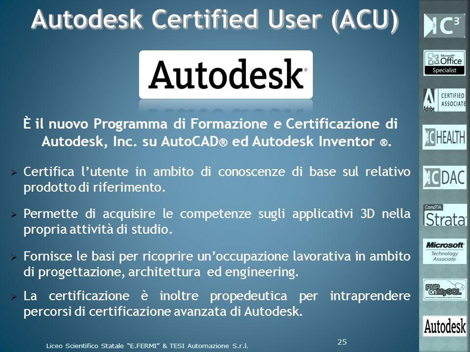 È il nuovo Programma di Formazione e Certificazione di Autodesk, Inc. su AutoCAD ® ed Autodesk Inventor ®. Certifica lutente in ambito di conoscenze d
