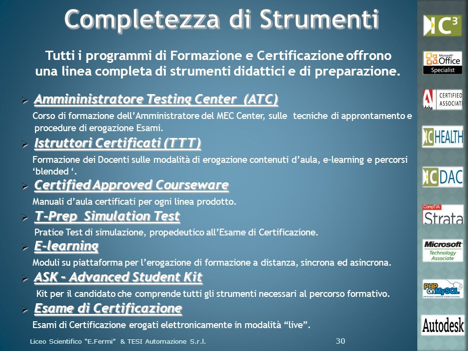Tutti i programmi di Formazione e Certificazione offrono una linea completa di strumenti didattici e di preparazione. Ammininistratore Testing Center