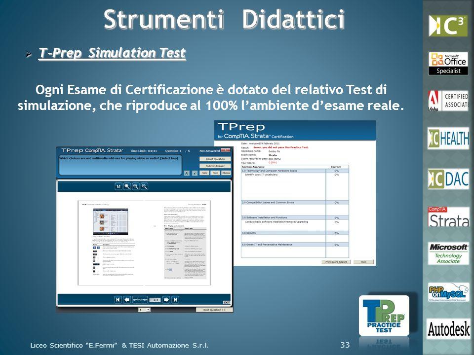 T-Prep Simulation Test T-Prep Simulation Test Ogni Esame di Certificazione è dotato del relativo Test di simulazione, che riproduce al 100% lambiente