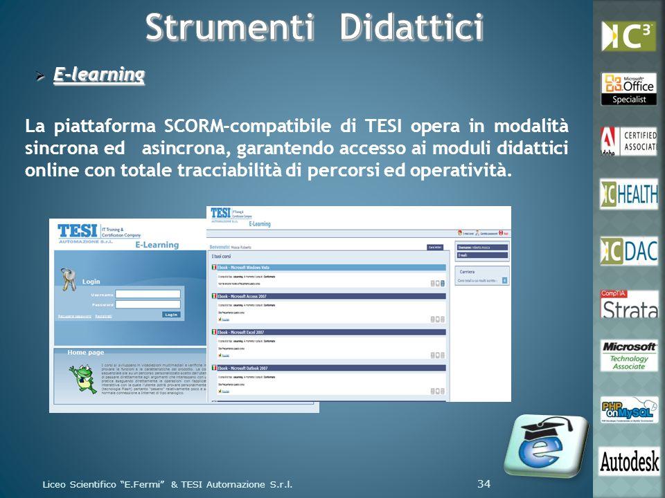 E-learning E-learning La piattaforma SCORM-compatibile di TESI opera in modalità sincrona ed asincrona, garantendo accesso ai moduli didattici online