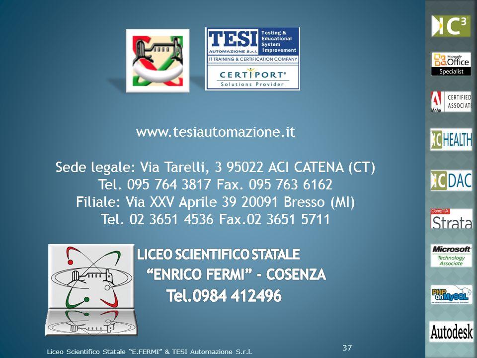 37 www.tesiautomazione.it Sede legale: Via Tarelli, 3 95022 ACI CATENA (CT) Tel. 095 764 3817 Fax. 095 763 6162 Filiale: Via XXV Aprile 39 20091 Bress