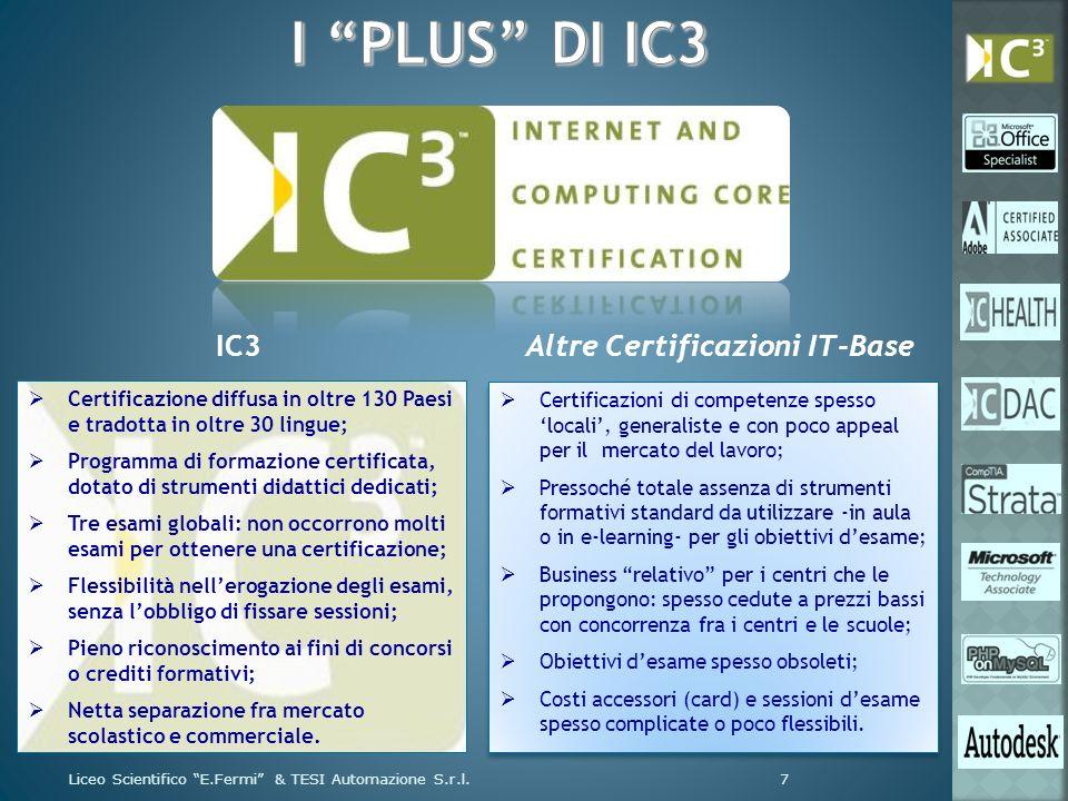 IC3 Altre Certificazioni IT-Base Liceo Scientifico E.Fermi & TESI Automazione S.r.l. 7 Certificazioni di competenze spesso locali, generaliste e con p