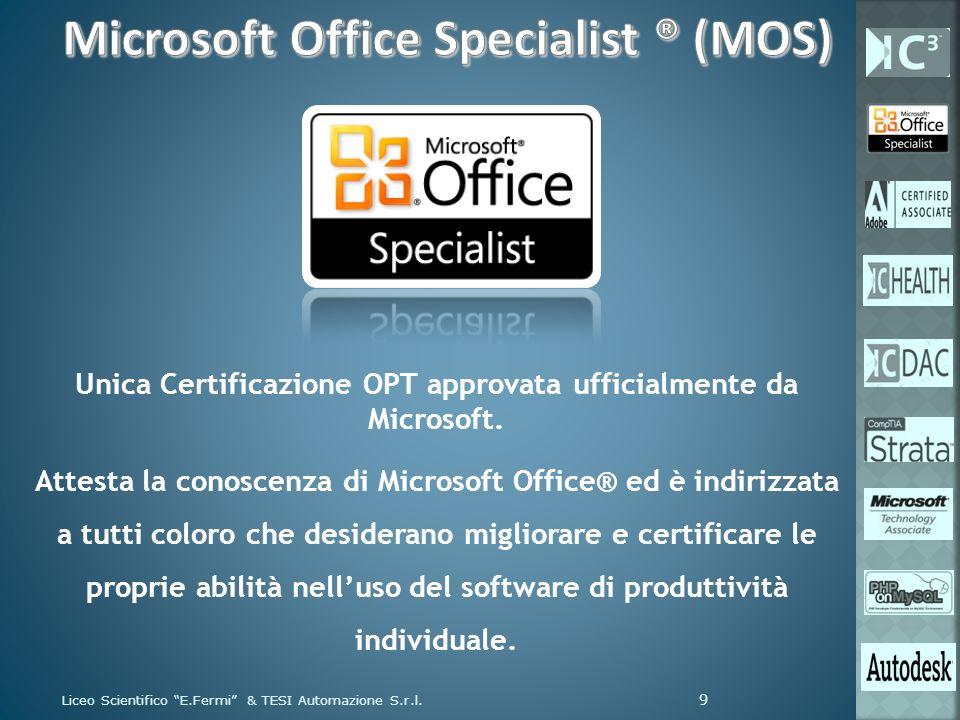 Unica Certificazione OPT approvata ufficialmente da Microsoft. Attesta la conoscenza di Microsoft Office® ed è indirizzata a tutti coloro che desidera
