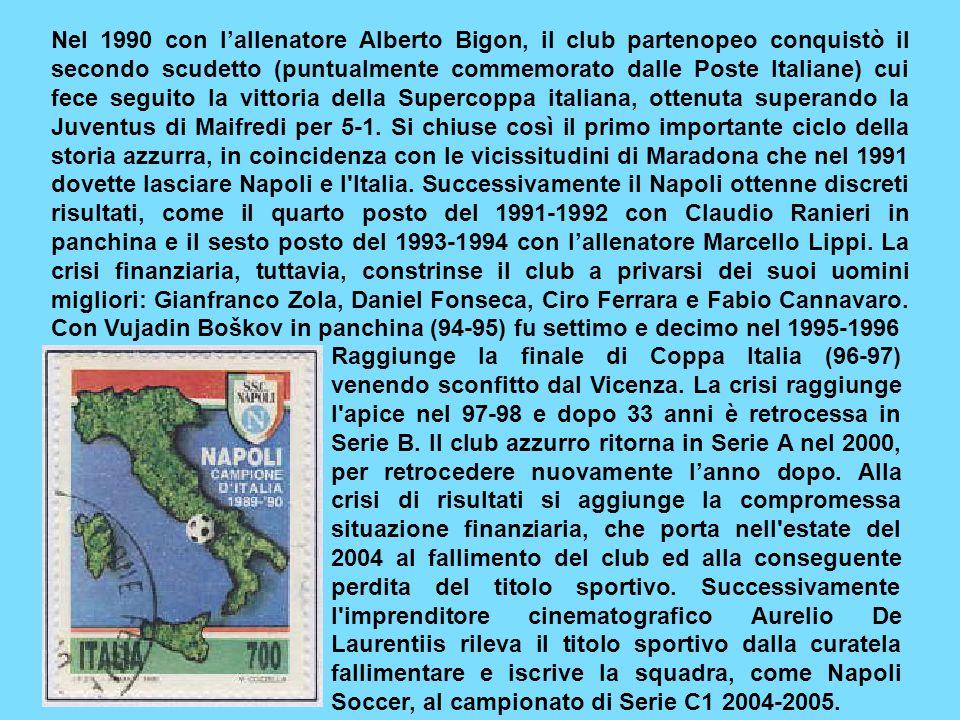 Nel 1990 con lallenatore Alberto Bigon, il club partenopeo conquistò il secondo scudetto (puntualmente commemorato dalle Poste Italiane) cui fece seguito la vittoria della Supercoppa italiana, ottenuta superando la Juventus di Maifredi per 5-1.