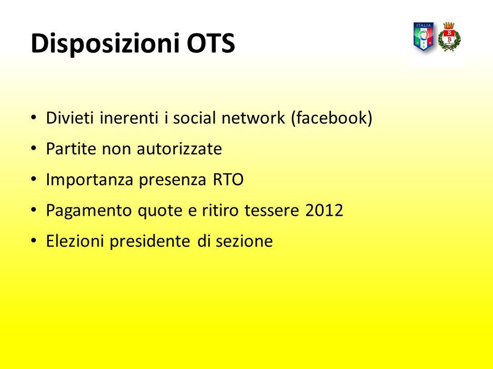 Disposizioni OTS Divieti inerenti i social network (facebook) Partite non autorizzate Importanza presenza RTO Pagamento quote e ritiro tessere 2012 El