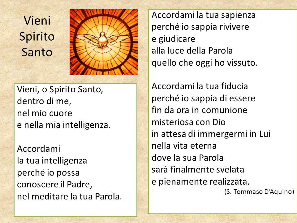 Vieni Spirito Santo Vieni, o Spirito Santo, dentro di me, nel mio cuore e nella mia intelligenza.