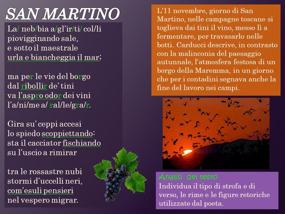 L11 novembre, giorno di San Martino, nelle campagne toscane si toglieva dai tini il vino, messo lì a fermentare, per travasarlo nelle botti. Carducci