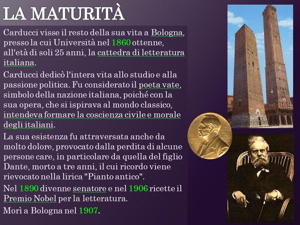 Carducci visse il resto della sua vita a Bologna, presso la cui Università nel 1860 ottenne, all'età di soli 25 anni, la cattedra di letteratura itali