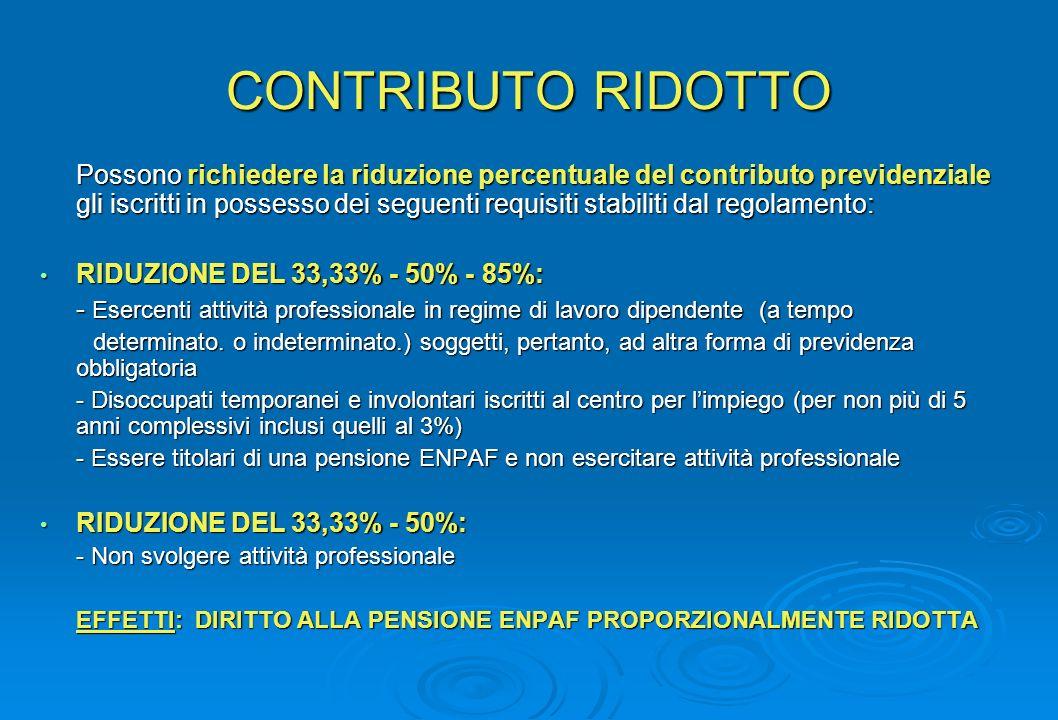 CONTRIBUTO RIDOTTO Possono richiedere la riduzione percentuale del contributo previdenziale gli iscritti in possesso dei seguenti requisiti stabiliti