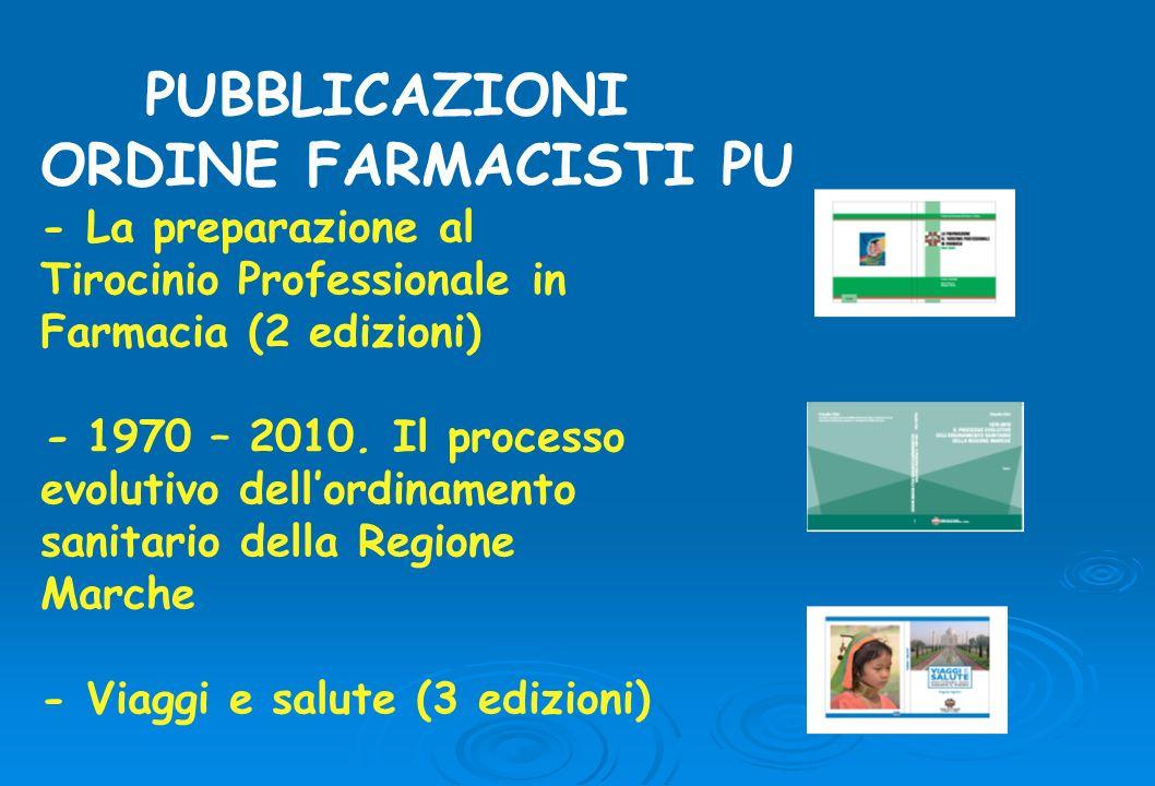 PUBBLICAZIONI ORDINE FARMACISTI PU - La preparazione al Tirocinio Professionale in Farmacia (2 edizioni) - 1970 – 2010. Il processo evolutivo dellordi