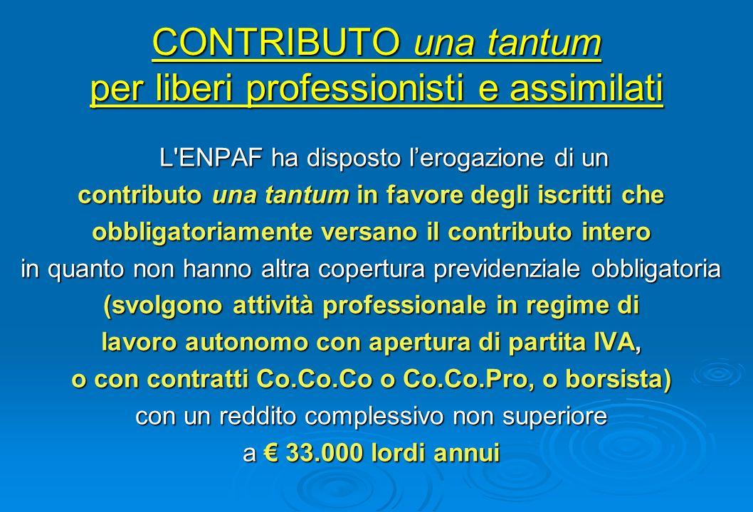 CONTRIBUTO una tantum per liberi professionisti e assimilati L'ENPAF ha disposto lerogazione di un contributo una tantum in favore degli iscritti che