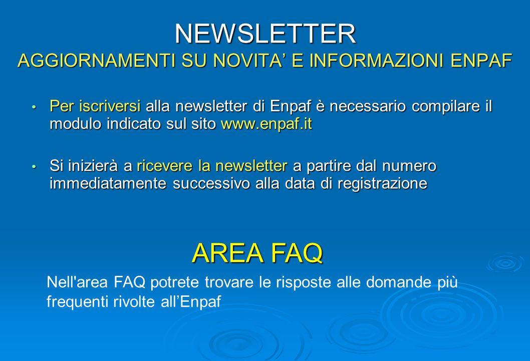 NEWSLETTER AGGIORNAMENTI SU NOVITA E INFORMAZIONI ENPAF Per iscriversi alla newsletter di Enpaf è necessario compilare il modulo indicato sul sito www