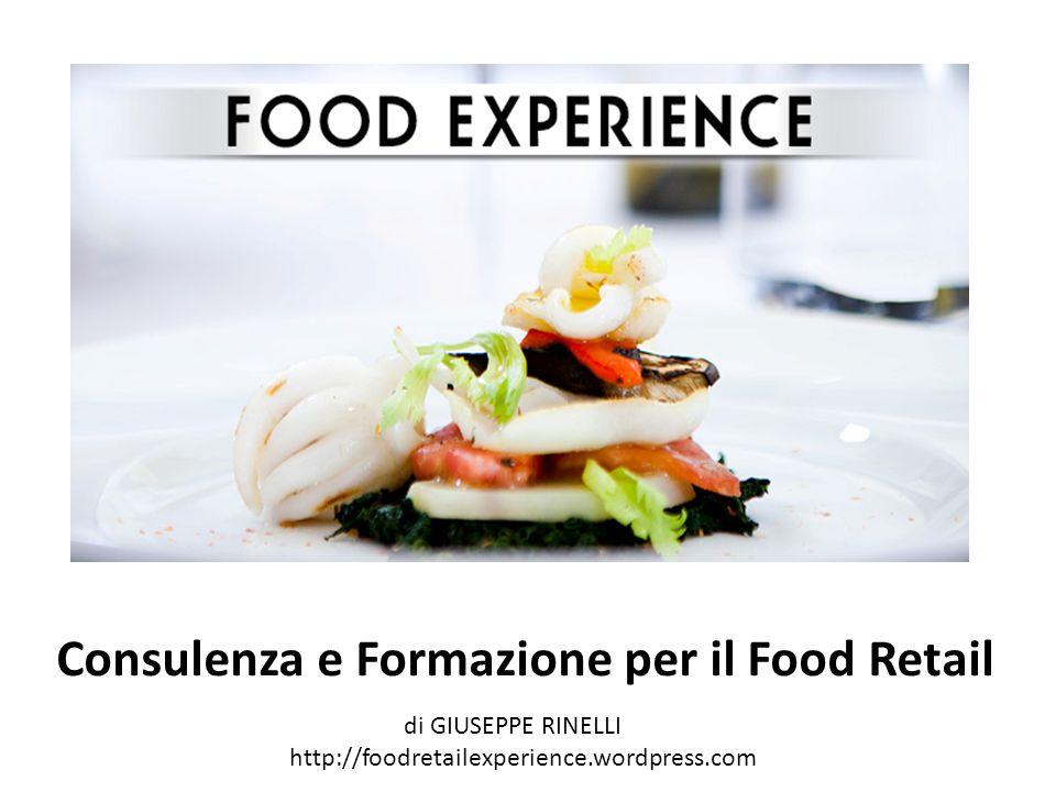 Consulenza e Formazione per il Food Retail di GIUSEPPE RINELLI http://foodretailexperience.wordpress.com