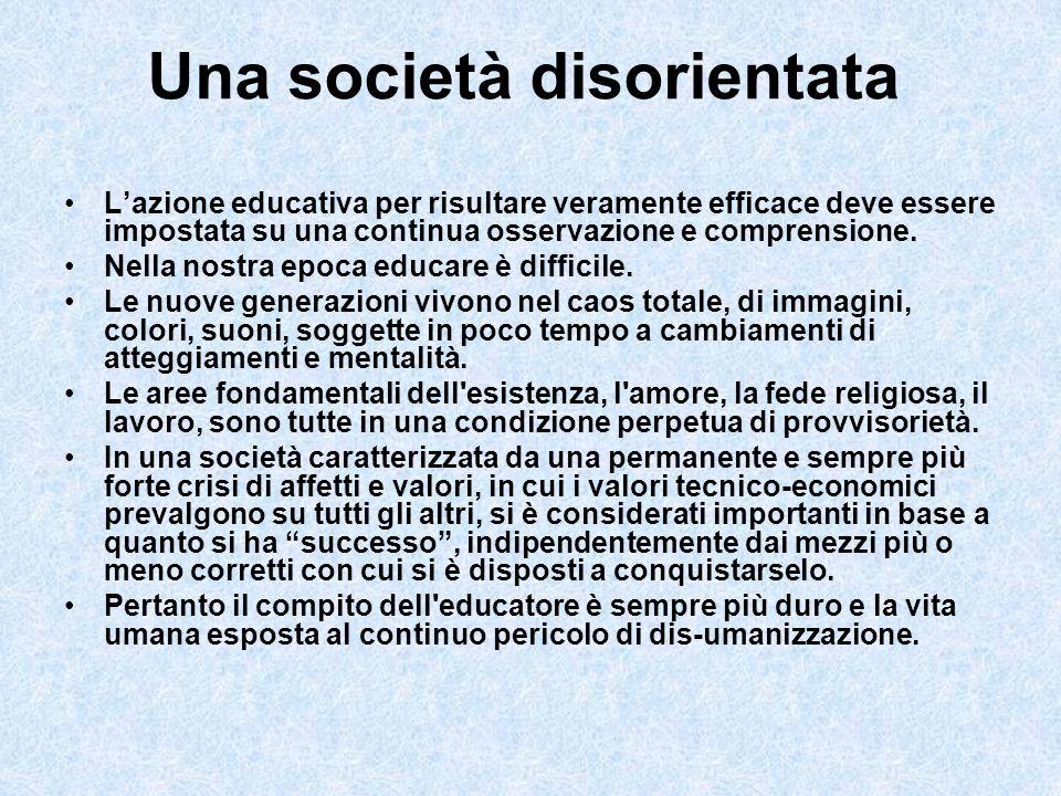 Una società disorientata Lazione educativa per risultare veramente efficace deve essere impostata su una continua osservazione e comprensione. Nella n