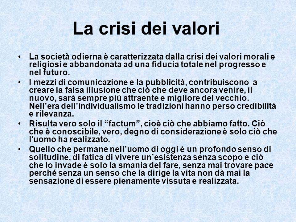 La crisi dei valori La società odierna è caratterizzata dalla crisi dei valori morali e religiosi e abbandonata ad una fiducia totale nel progresso e