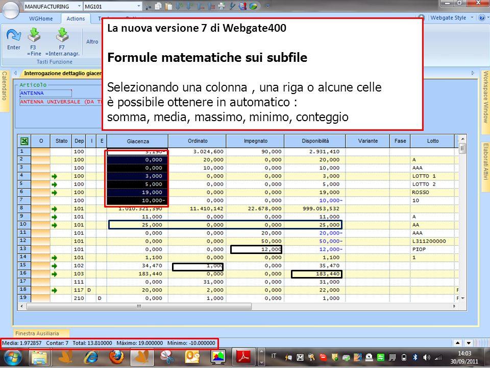La nuova versione 7 di Webgate400 Formule matematiche sui subfile Selezionando una colonna, una riga o alcune celle è possibile ottenere in automatico : somma, media, massimo, minimo, conteggio