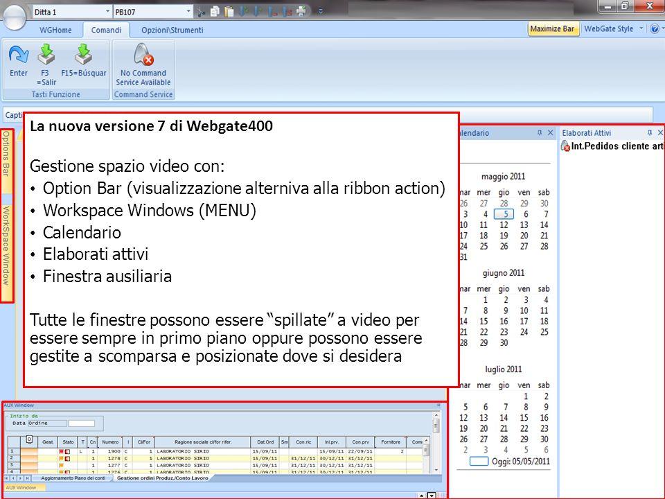 La nuova versione 7 di Webgate400 Gestione spazio video con: Option Bar (visualizzazione alterniva alla ribbon action) Workspace Windows (MENU) Calend