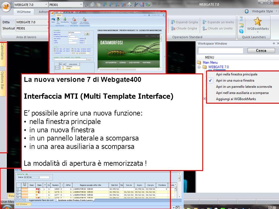 La nuova versione 7 di Webgate400 Interfaccia MTI (Multi Template Interface) E possibile aprire una nuova funzione: nella finestra principale in una nuova finestra in un pannello laterale a scomparsa in una area ausiliaria a scomparsa La modalità di apertura è memorizzata !