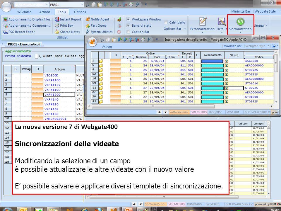 La nuova versione 7 di Webgate400 Sincronizzazioni delle videate Modificando la selezione di un campo è possibile attualizzare le altre videate con il