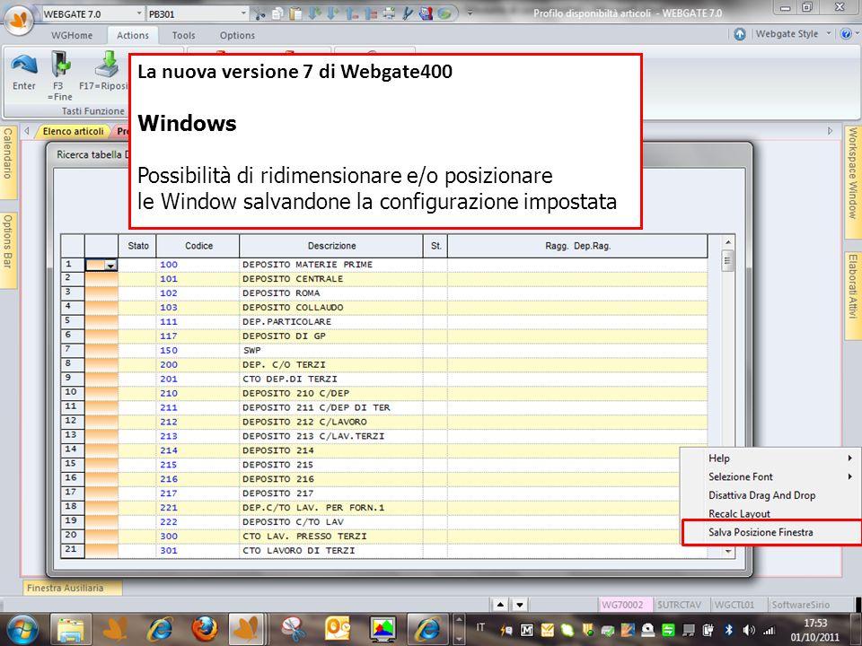 La nuova versione 7 di Webgate400 Windows Possibilità di ridimensionare e/o posizionare le Window salvandone la configurazione impostata
