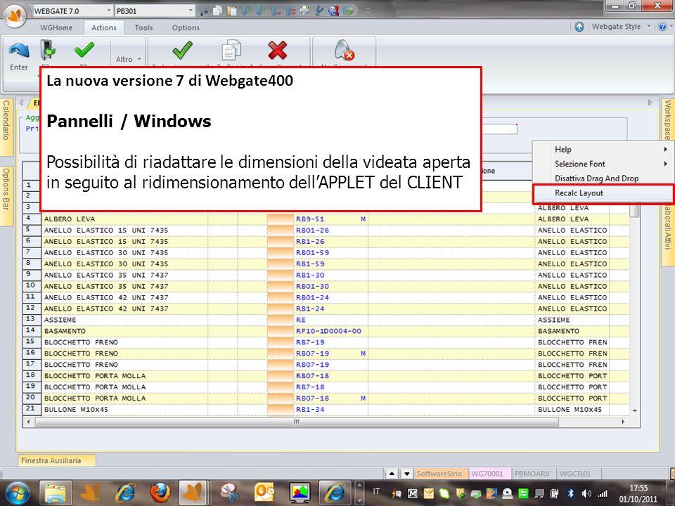 La nuova versione 7 di Webgate400 Pannelli / Windows Possibilità di riadattare le dimensioni della videata aperta in seguito al ridimensionamento dell