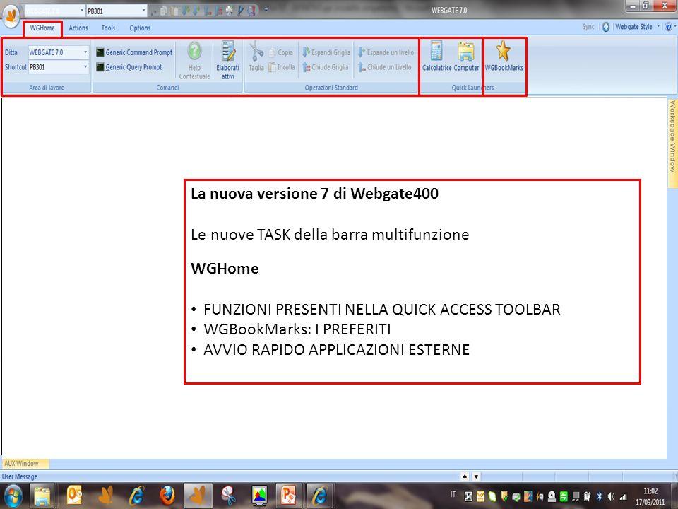 La nuova versione 7 di Webgate400 Le nuove TASK della barra multifunzione WGHome FUNZIONI PRESENTI NELLA QUICK ACCESS TOOLBAR WGBookMarks: I PREFERITI AVVIO RAPIDO APPLICAZIONI ESTERNE