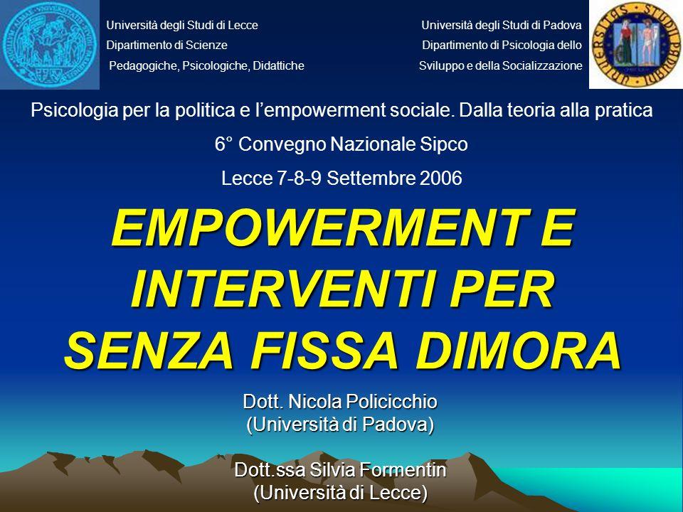 EMPOWERMENT E INTERVENTI PER SENZA FISSA DIMORA Dott. Nicola Policicchio (Università di Padova) Dott.ssa Silvia Formentin (Università di Lecce) Psicol