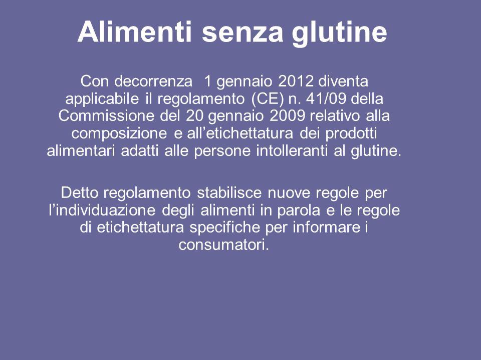Alimenti senza glutine Con decorrenza 1 gennaio 2012 diventa applicabile il regolamento (CE) n. 41/09 della Commissione del 20 gennaio 2009 relativo a