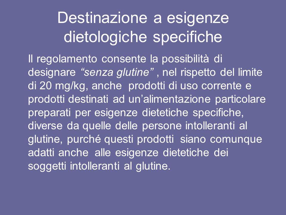 Destinazione a esigenze dietologiche specifiche Il regolamento consente la possibilità di designare senza glutine, nel rispetto del limite di 20 mg/kg