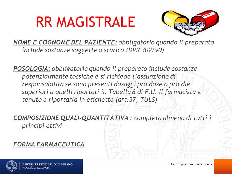 RR MAGISTRALE NOME E COGNOME DEL PAZIENTE: obbligatorio quando il preparato include sostanze soggette a scarico (DPR 309/90) POSOLOGIA: obbligatoria q