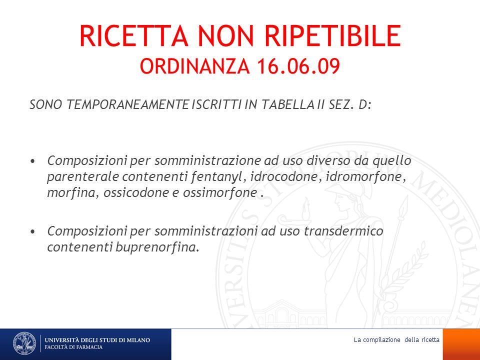 RICETTA NON RIPETIBILE ORDINANZA 16.06.09 SONO TEMPORANEAMENTE ISCRITTI IN TABELLA II SEZ. D: Composizioni per somministrazione ad uso diverso da quel