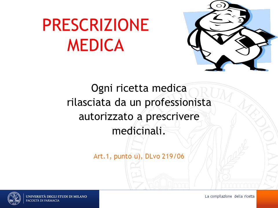 PRESCRIZIONE MEDICA Ogni ricetta medica rilasciata da un professionista autorizzato a prescrivere medicinali. Art.1, punto u), DLvo 219/06 La compilaz