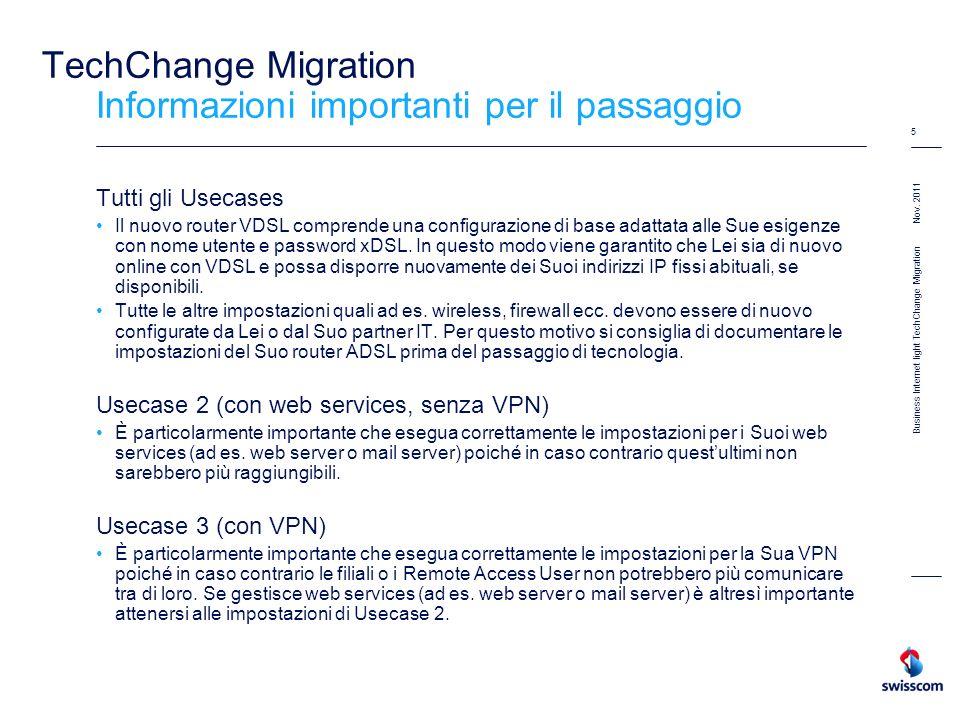 Nov. 2011 5 Business Internet light TechChange Migration TechChange Migration Informazioni importanti per il passaggio Tutti gli Usecases Il nuovo rou