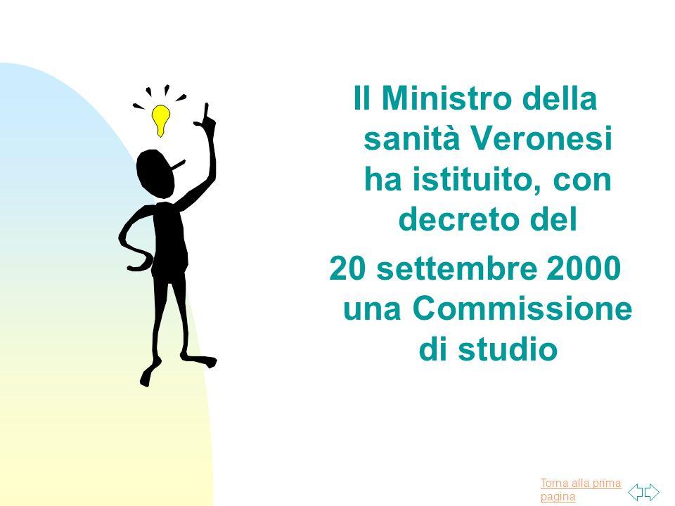 Torna alla prima pagina Il Ministro della sanità Veronesi ha istituito, con decreto del 20 settembre 2000 una Commissione di studio