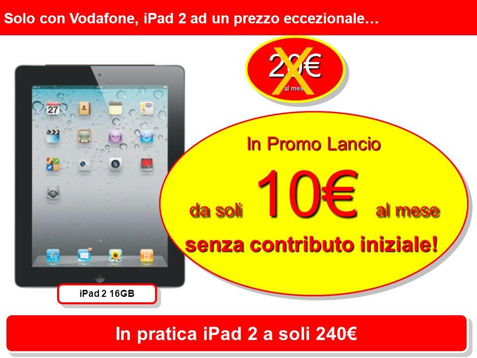 Solo con Vodafone, iPad 2 ad un prezzo eccezionale… In Promo Lancio da soli 10 al mese senza contributo iniziale.