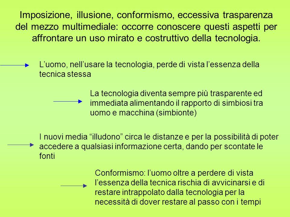 Imposizione, illusione, conformismo, eccessiva trasparenza del mezzo multimediale: occorre conoscere questi aspetti per affrontare un uso mirato e costruttivo della tecnologia.