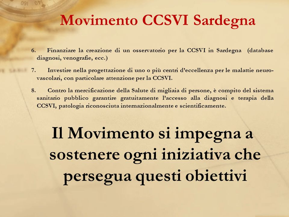 6. Finanziare la creazione di un osservatorio per la CCSVI in Sardegna (database diagnosi, venografie, ecc.) 7.Investire nella progettazione di uno o