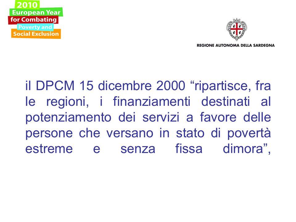 il DPCM 15 dicembre 2000 ripartisce, fra le regioni, i finanziamenti destinati al potenziamento dei servizi a favore delle persone che versano in stato di povertà estreme e senza fissa dimora,