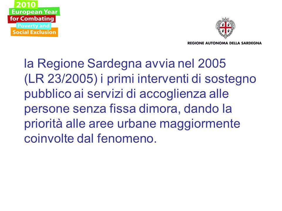 la Regione Sardegna avvia nel 2005 (LR 23/2005) i primi interventi di sostegno pubblico ai servizi di accoglienza alle persone senza fissa dimora, dando la priorità alle aree urbane maggiormente coinvolte dal fenomeno.