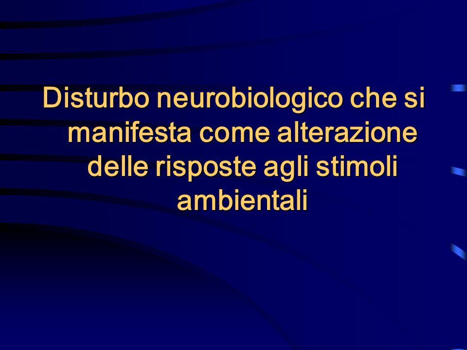 Disturbo neurobiologico che si manifesta come alterazione delle risposte agli stimoli ambientali