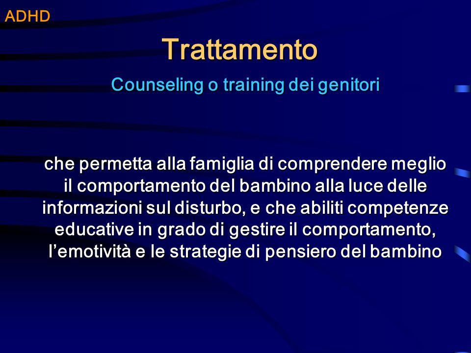 Trattamento Counseling o training dei genitori che permetta alla famiglia di comprendere meglio il comportamento del bambino alla luce delle informazi