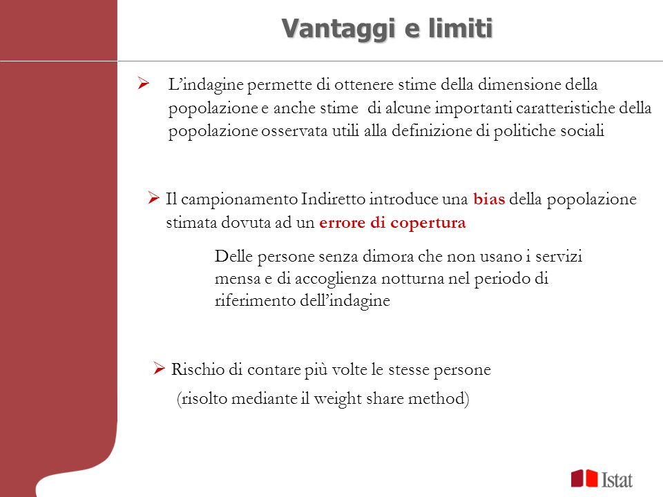 Vantaggi e limiti Lindagine permette di ottenere stime della dimensione della popolazione e anche stime di alcune importanti caratteristiche della pop
