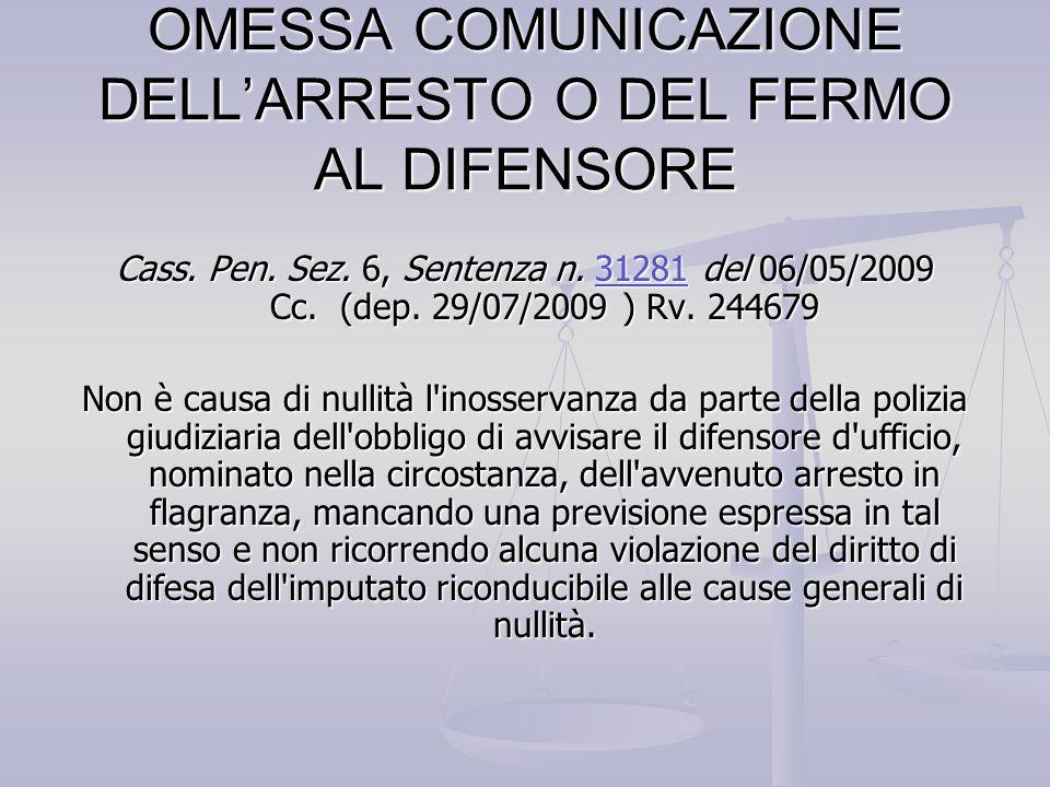 OMESSA COMUNICAZIONE DELLARRESTO O DEL FERMO AL DIFENSORE Cass. Pen. Sez. 6, Sentenza n. 31281 del 06/05/2009 Cc. (dep. 29/07/2009 ) Rv. 244679 31281