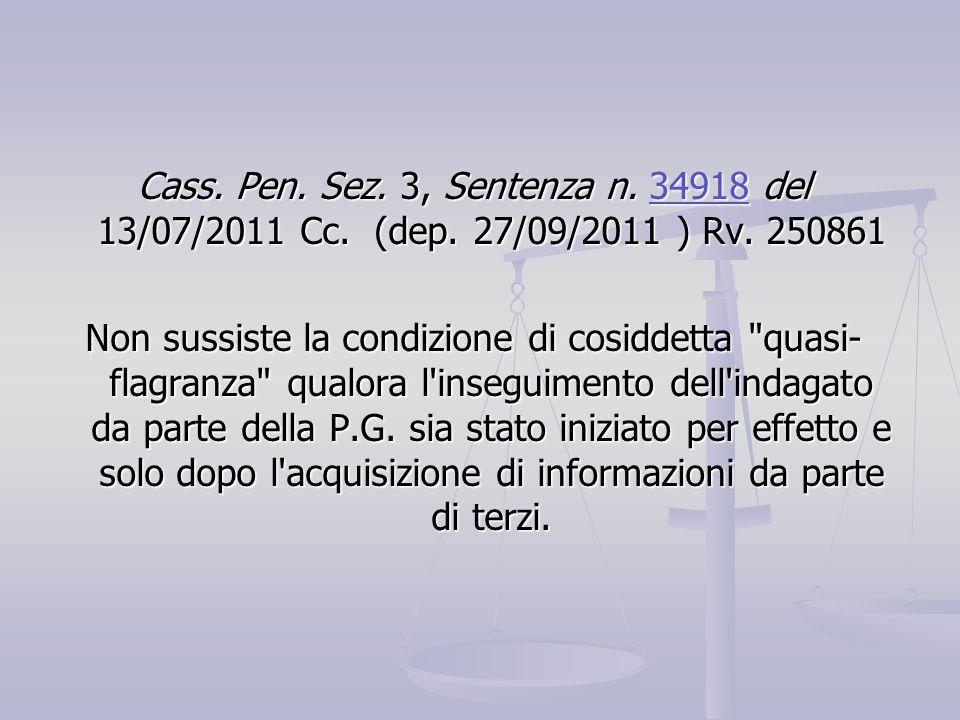 Cass. Pen. Sez. 3, Sentenza n. 34918 del 13/07/2011 Cc. (dep. 27/09/2011 ) Rv. 250861 34918 Non sussiste la condizione di cosiddetta