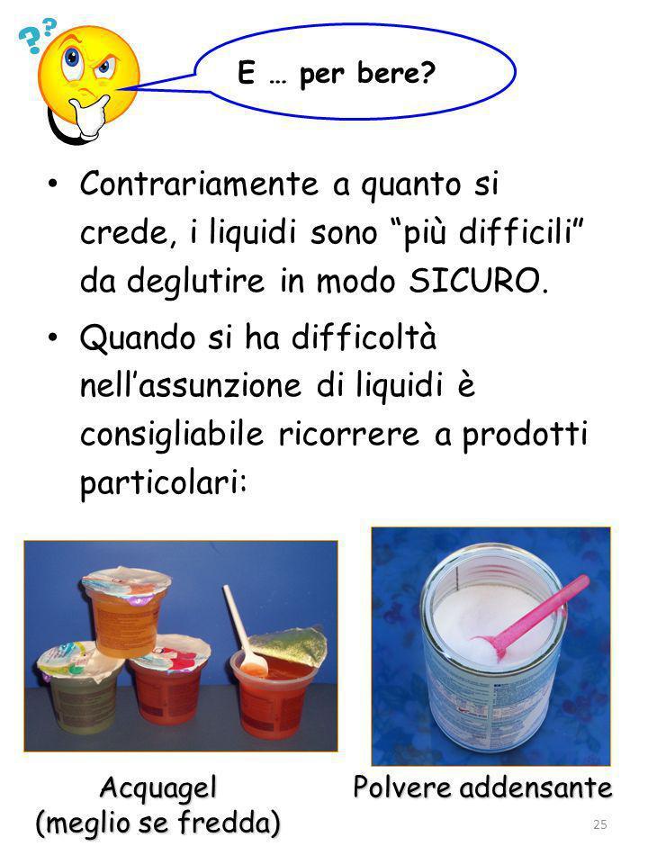 24 Se sono troppo liquidi si possono addensare con : Es.